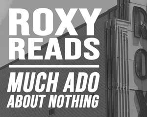 Roxy Reads Much Ado About Nothing